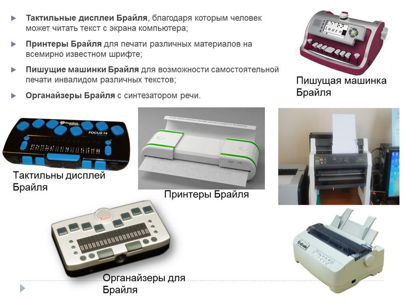 Тактильные дисплеи Брайля , благодаря которым человек может читать текст с экрана компьютера;