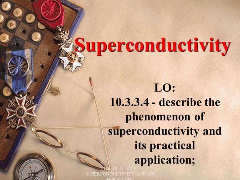 Superconductivity LO: 10.3.3