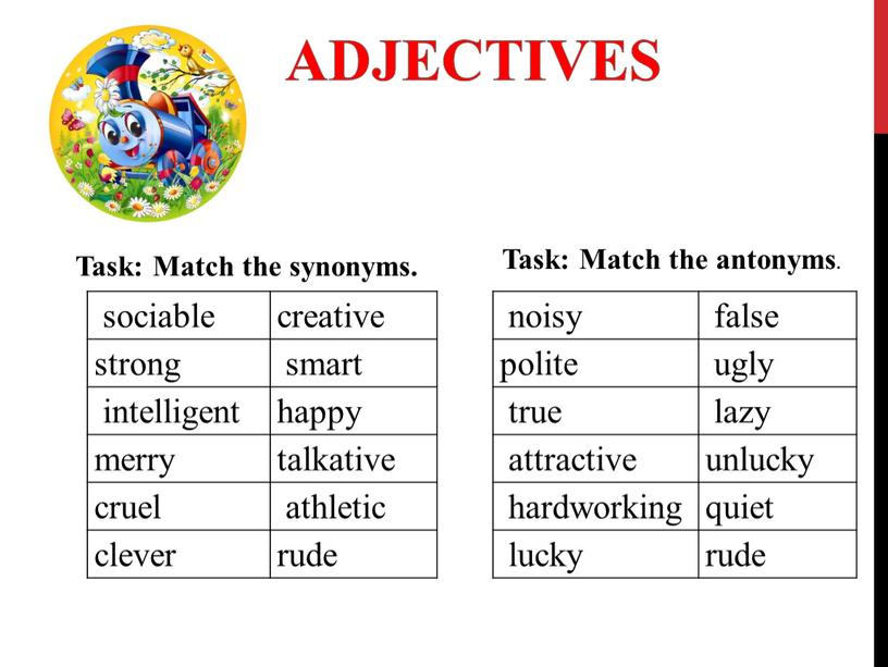 ADJECTIVES sociable creative strong smart intelligent happy merry talkative cruel athletic clever rude