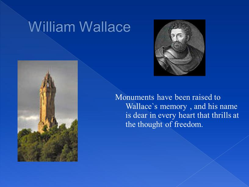 William Wallace Monuments have been raised to