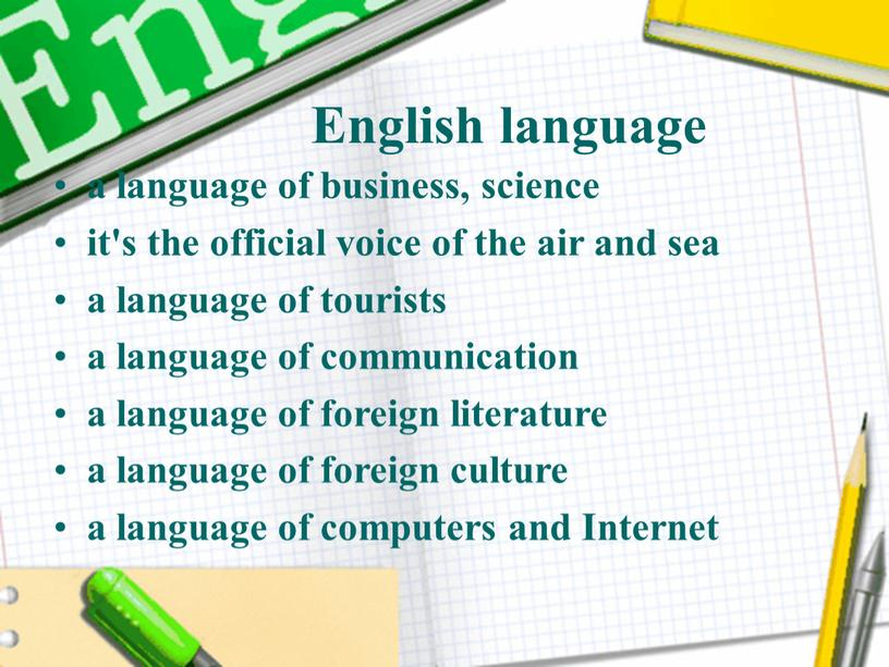 English language a language of business, science it's the official voice of the air and sea a language of tourists a language of communication a…