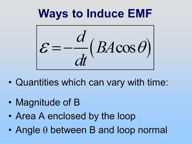 Ways to Induce EMF Quantities which can vary with time: