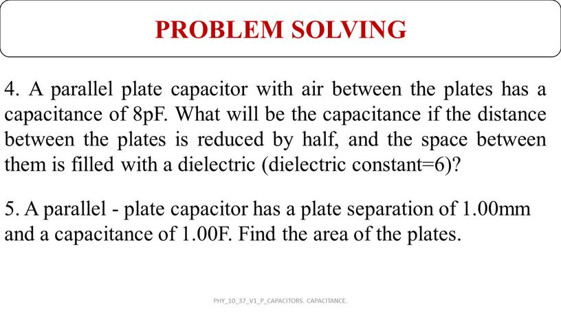 PROBLEM SOLVING 4. A parallel plate capacitor with air between the plates has a capacitance of 8pF