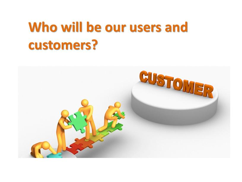 Who will be our users and customers?