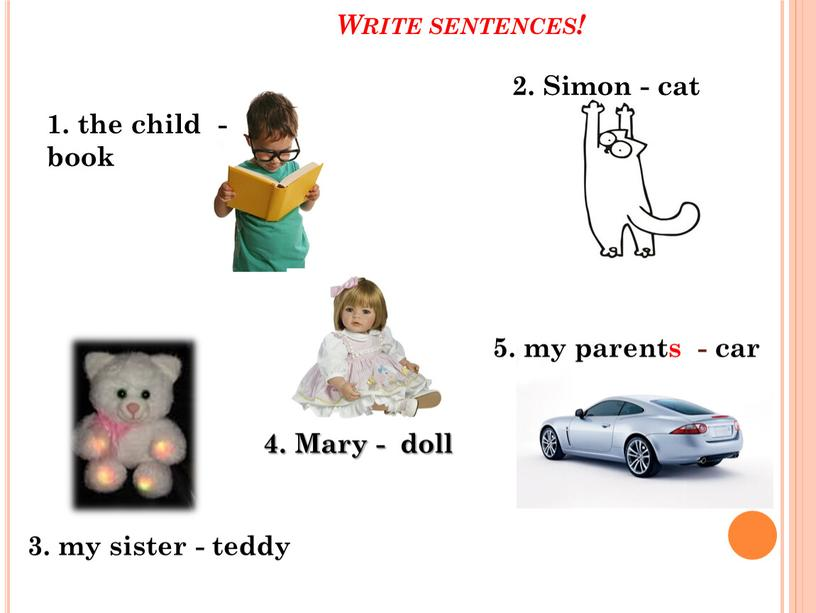 Write sentences! 1. the child - book 3