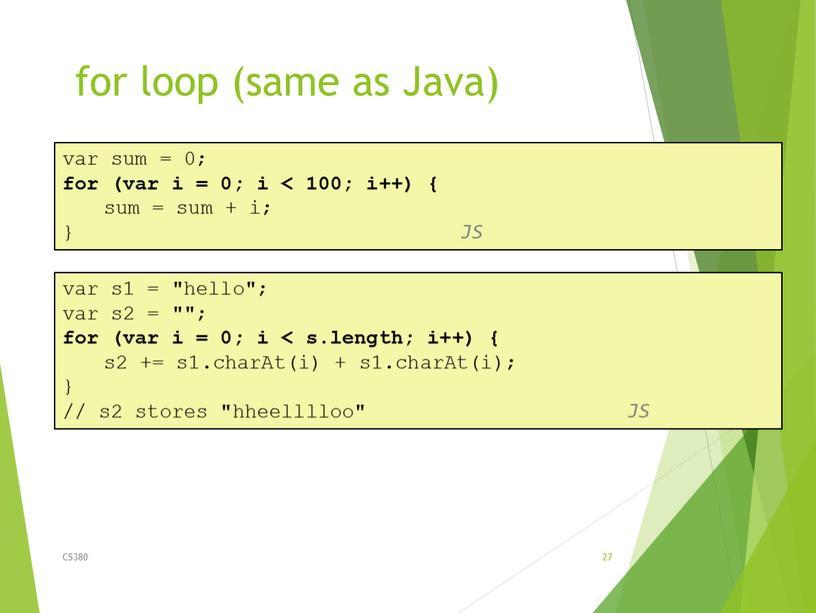 Java) CS380 27 var sum = 0; for (var i = 0; i < 100; i++) { sum = sum + i; }