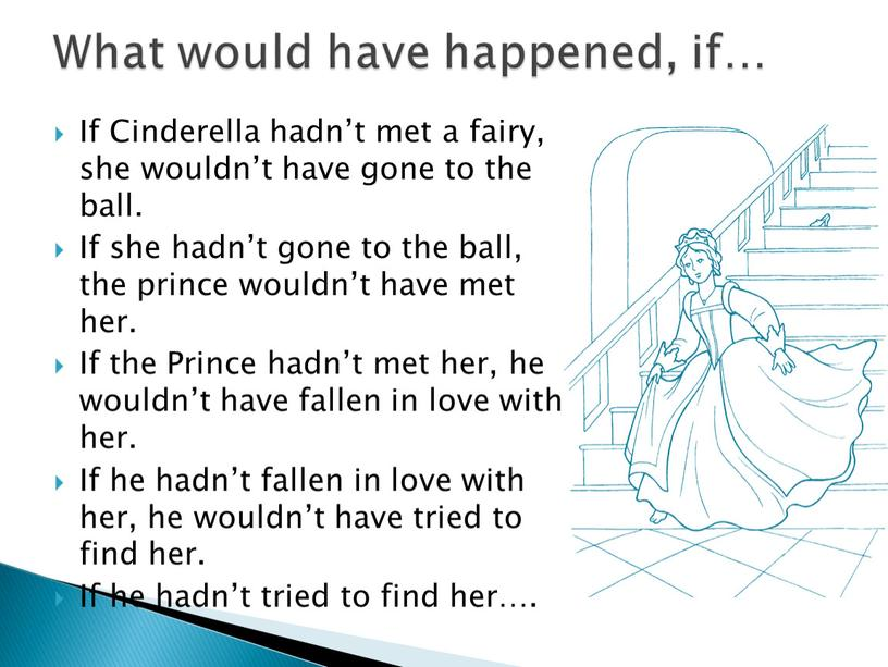 If Cinderella hadn't met a fairy, she wouldn't have gone to the ball