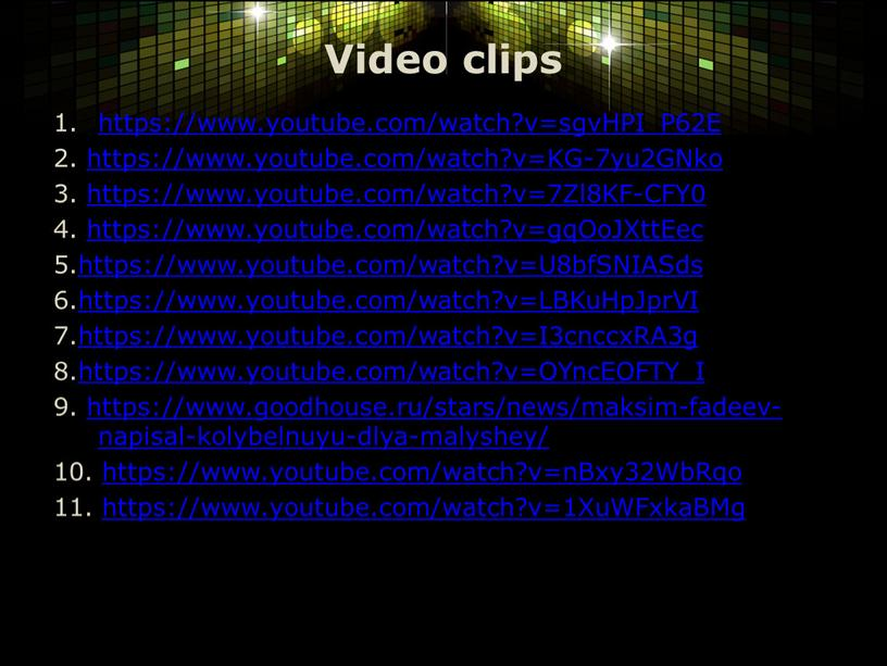 Video clips https://www.youtube