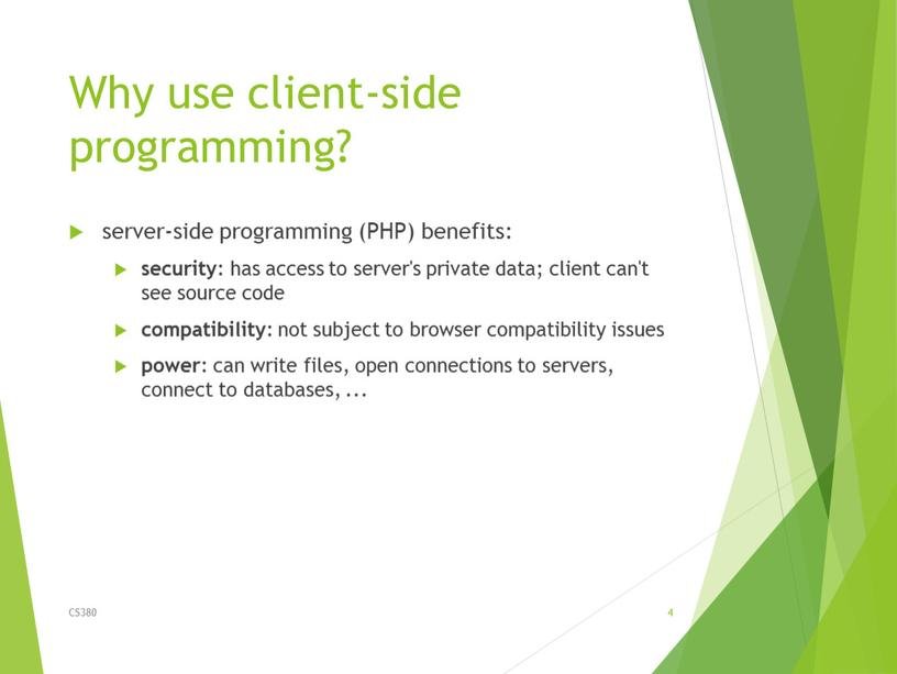 Why use client-side programming? server-side programming (PHP) benefits: security : has access to server's private data; client can't see source code compatibility : not subject…