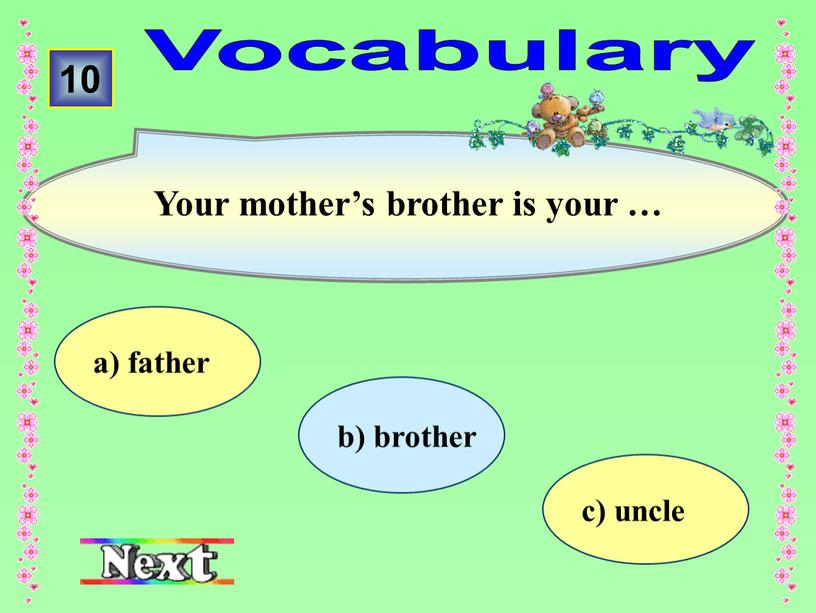 Vocabulary а) father 10 Your mother's brother is your …