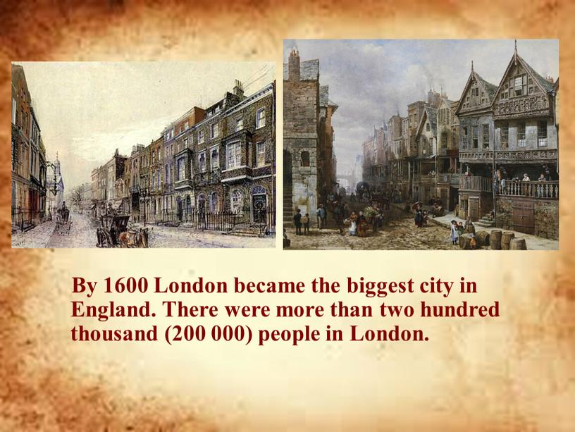 By 1600 London became the biggest city in