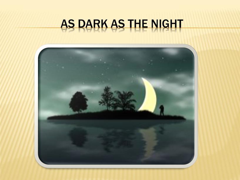 as dark as the night