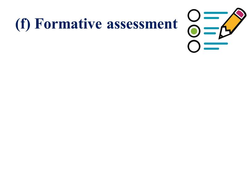 (f) Formative assessment