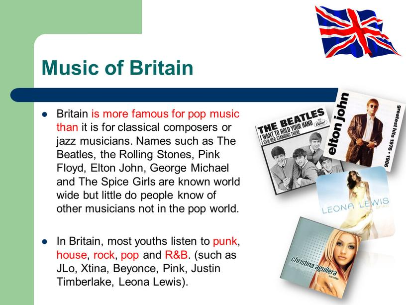Music of Britain Britain is more famous for pop music than it is for classical composers or jazz musicians