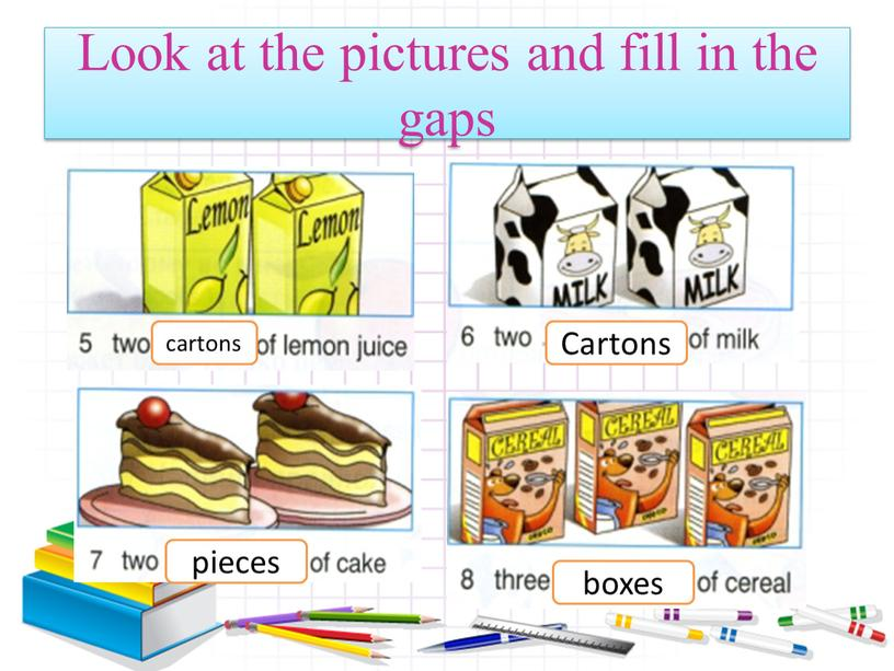 Look at the pictures and fill in the gaps cartons