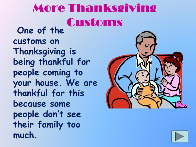 More Thanksgiving Customs One of the customs on