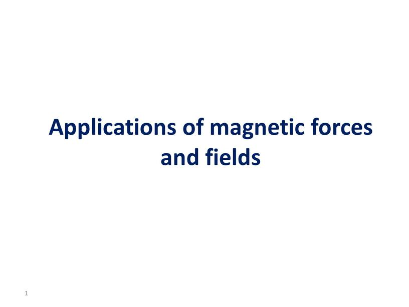Applications of magnetic forces and fields 1