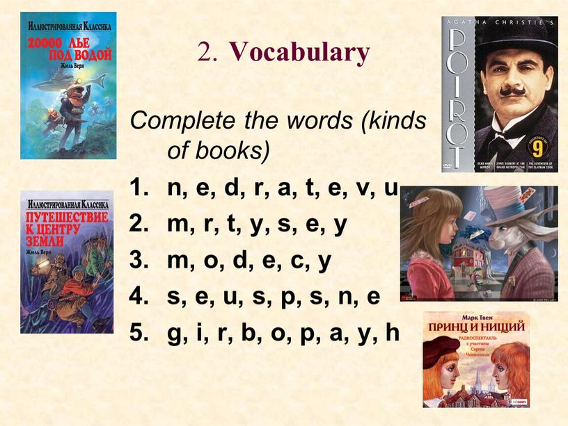 Vocabulary Complete the words (kinds of books) n, e, d, r, a, t, e, v, u m, r, t, y, s, e, y m, o,…