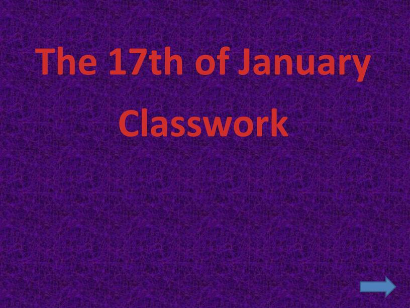 The 17th of January Classwork
