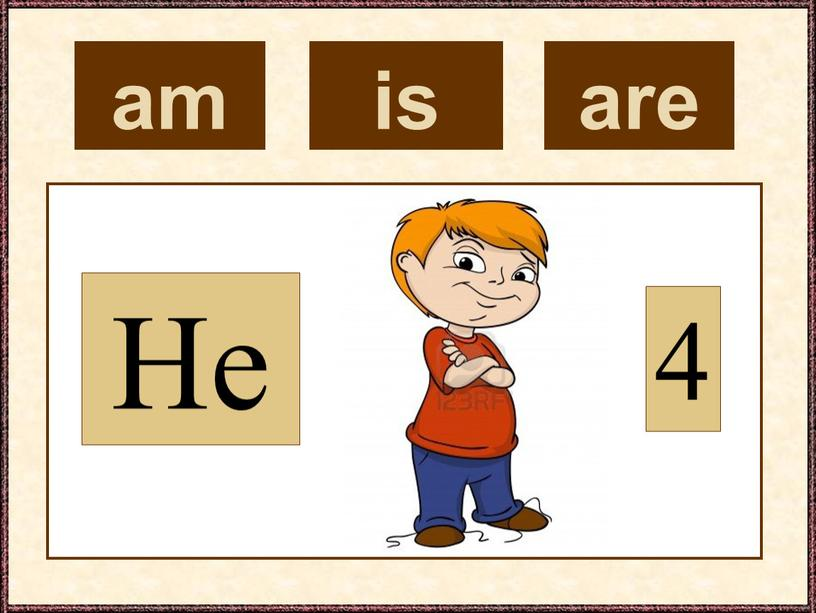 am He 4 is are