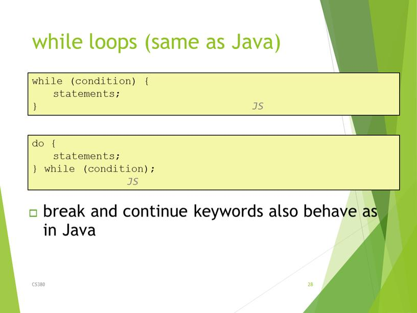 Java) CS380 28 while (condition) { statements; }