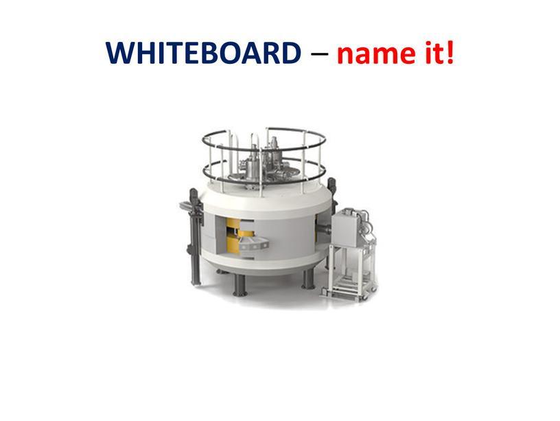 WHITEBOARD – name it!