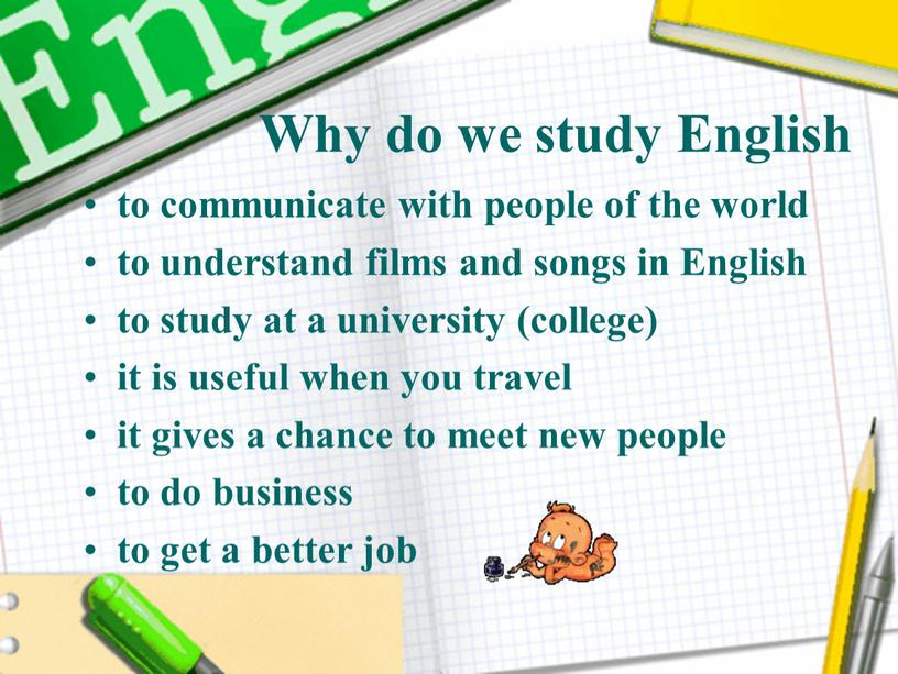 Why do we study English to communicate with people of the world to understand films and songs in