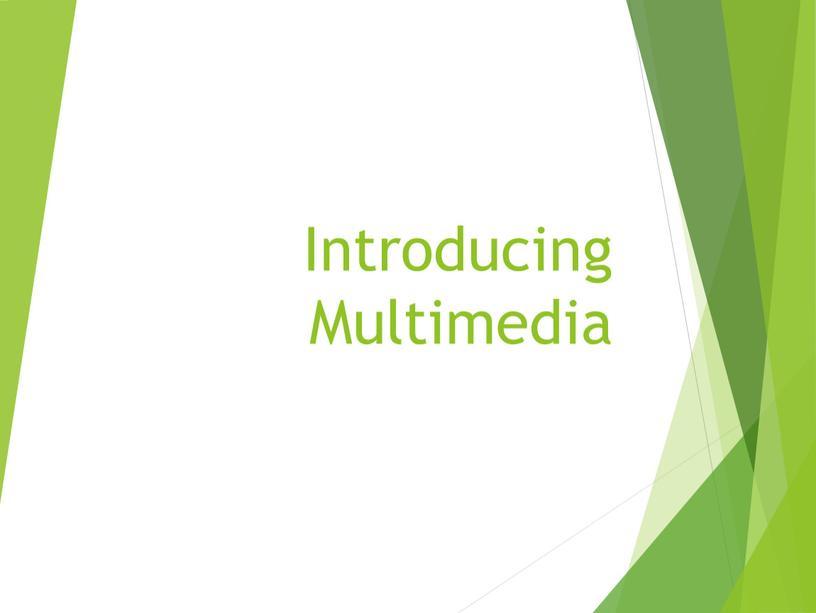 Introducing Multimedia