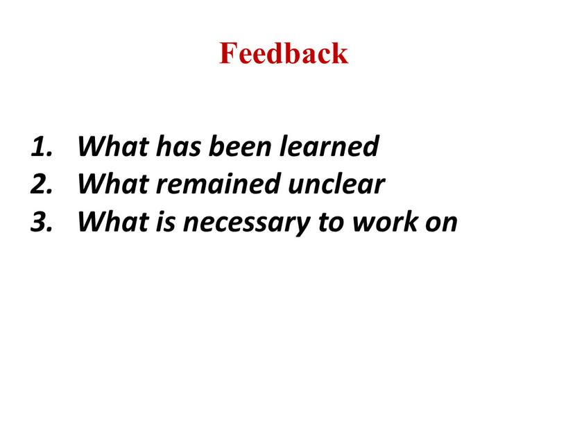 Feedback What has been learned