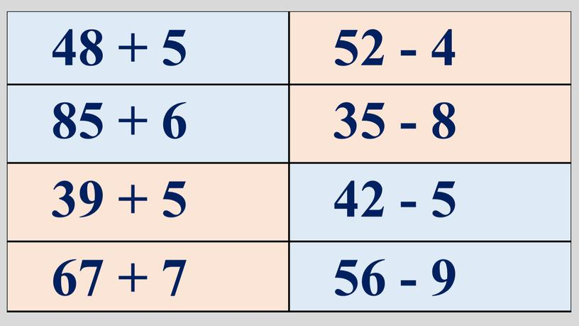 48 + 5 52 - 4 85 + 6 35 - 8 39 + 5 42 - 5 67 + 7 56 - 9