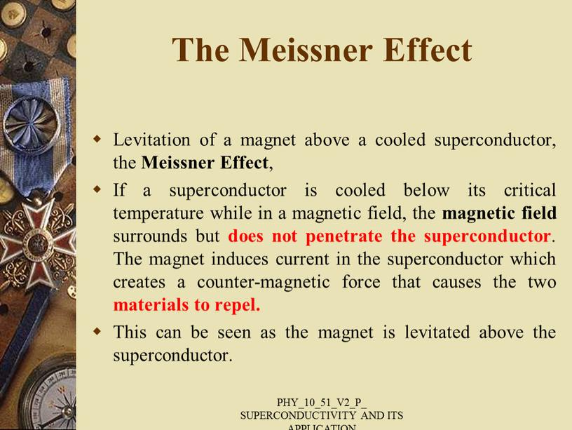 The Meissner Effect Levitation of a magnet above a cooled superconductor, the