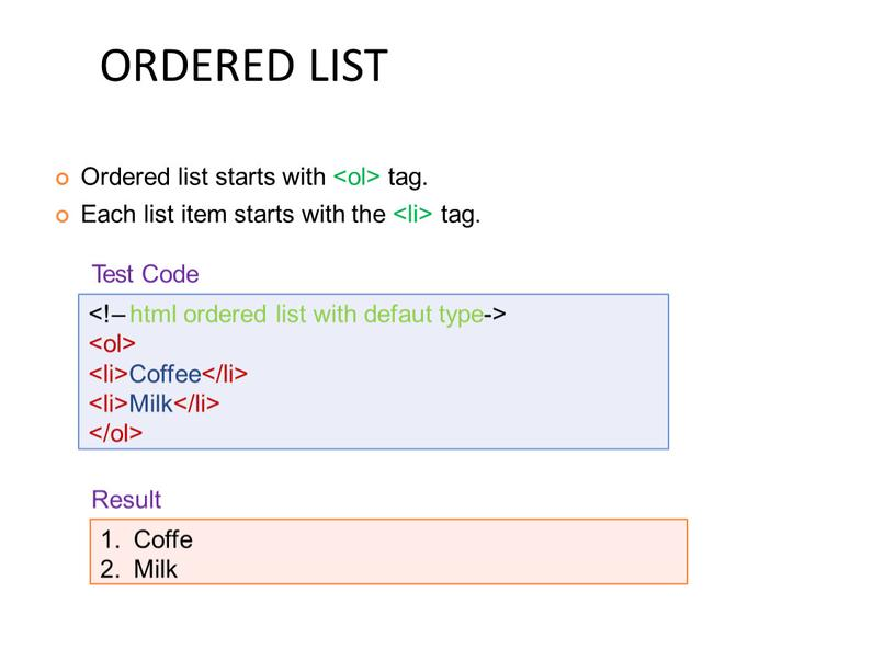 ORDERED LIST Coffee Milk Ordered list starts with tag