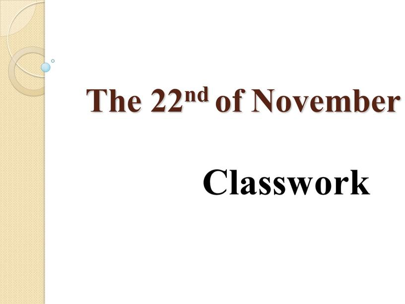 The 22nd of November Classwork