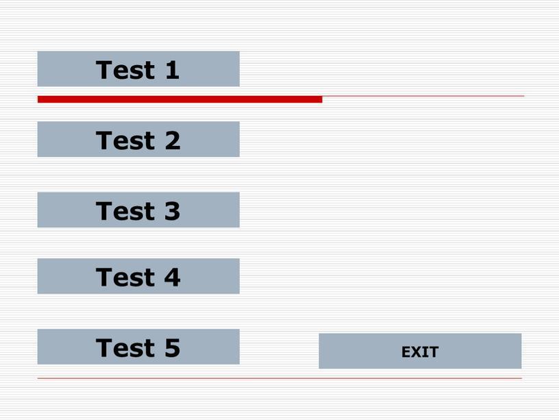 Test 1 Test 2 EXIT Test 3 Test 4