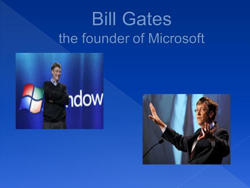 Bill Gates the founder of Microsoft