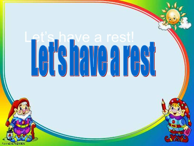 Let's have a rest! Let's have a rest!