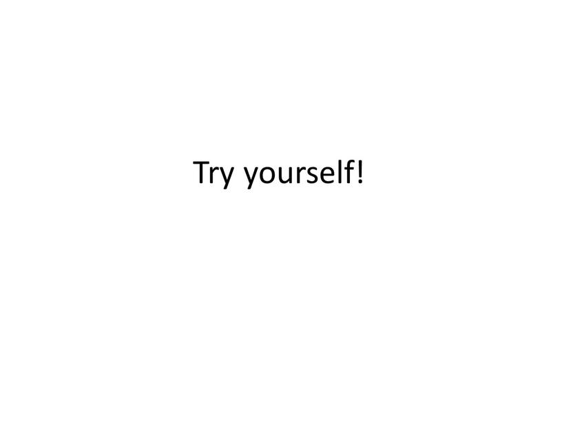 Try yourself!