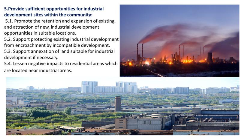 Provide sufficient opportunities for industrial development sites within the community: 5