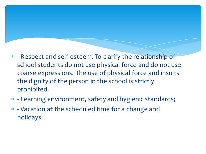 Respect and self-esteem. To clarify the relationship of school students do not use physical force and do not use coarse expressions