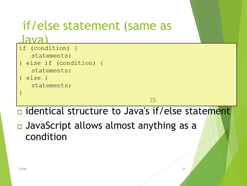 Java) CS380 25 if (condition) { statements; } else if (condition) { statements; } else { statements; }