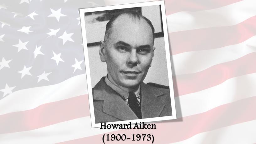 Howard Aiken (1900-1973)