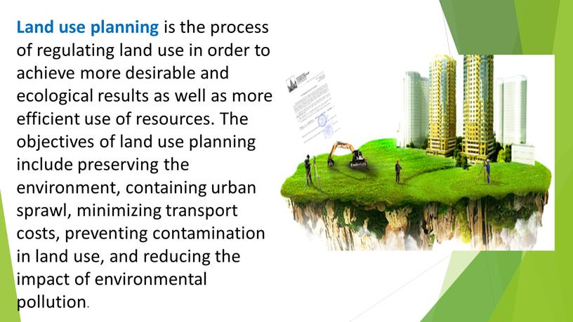 Land use planning is the process of regulating land use in order to achieve more desirable and ecological results as well as more efficient use…