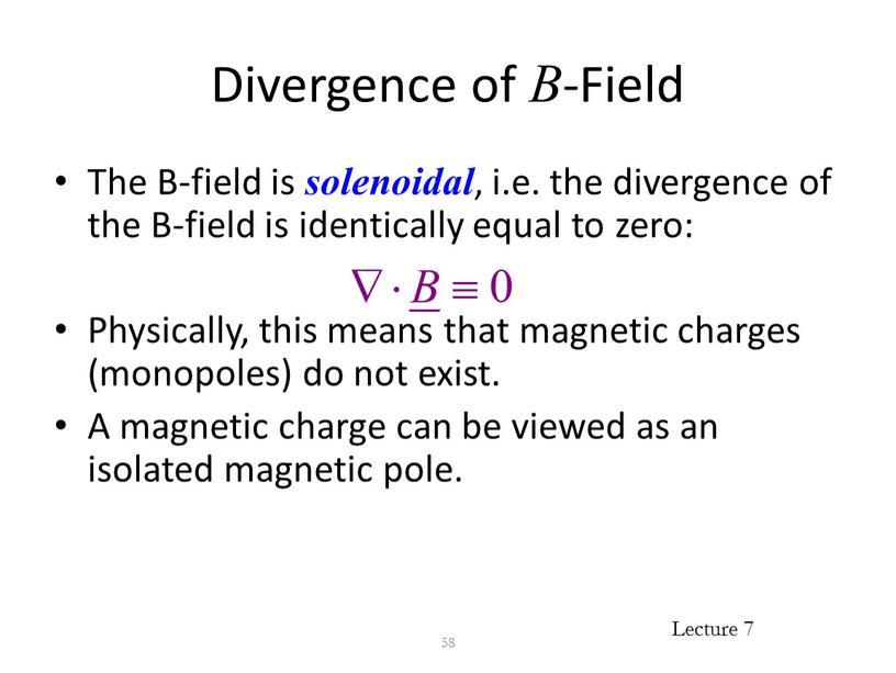 Divergence of B -Field The B-field is solenoidal , i
