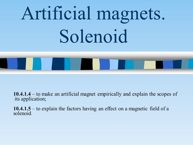 Artificial magnets. Solenoid 10