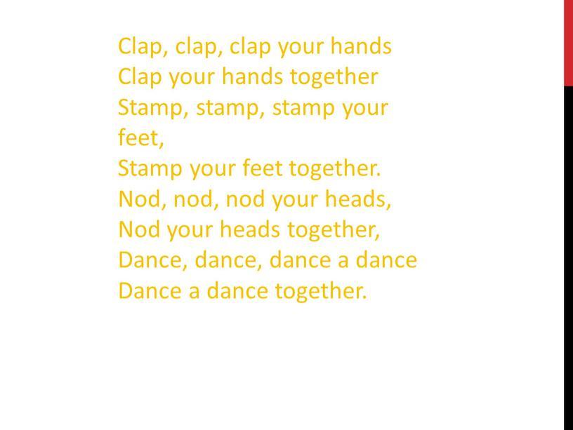 Clap, clap, clap your hands Clap your hands together