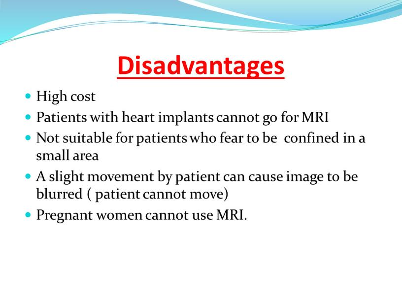 Disadvantages High cost Patients with heart implants cannot go for
