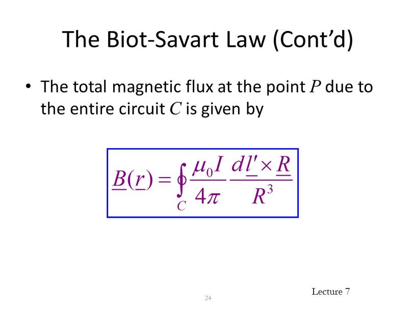 The Biot-Savart Law (Cont'd) The total magnetic flux at the point