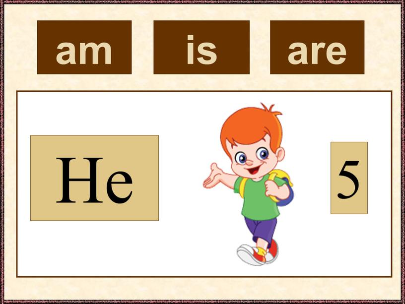 am He 5 is are
