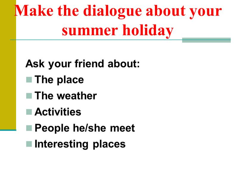 Make the dialogue about your summer holiday