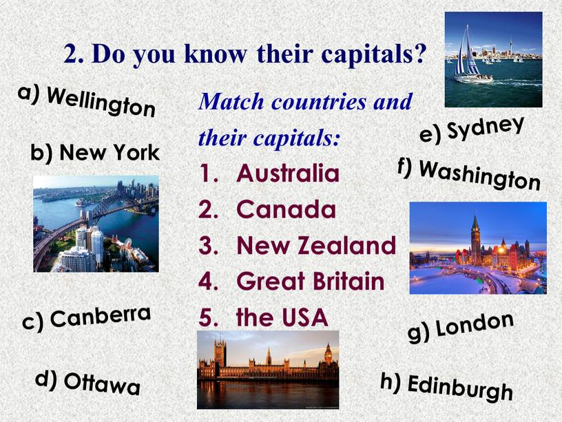 Do you know their capitals? Match countries and their capitals: